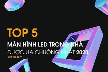Top 5 màn hình LED trong nhà được ưa chuộng nhất 2020
